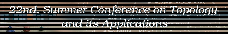 22nd. Summer Conference on Topology ans its Applications